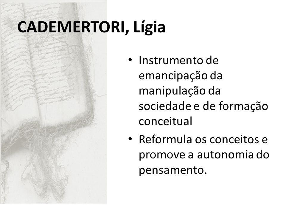 CADEMERTORI, Lígia Instrumento de emancipação da manipulação da sociedade e de formação conceitual.