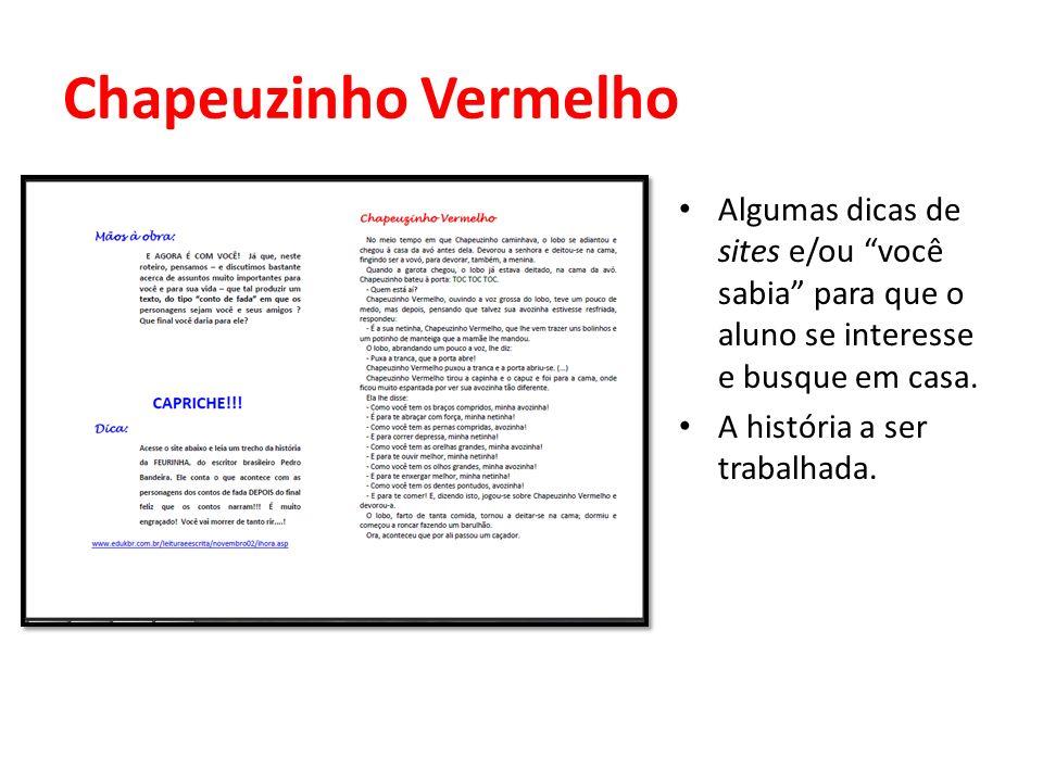 Chapeuzinho Vermelho Algumas dicas de sites e/ou você sabia para que o aluno se interesse e busque em casa.