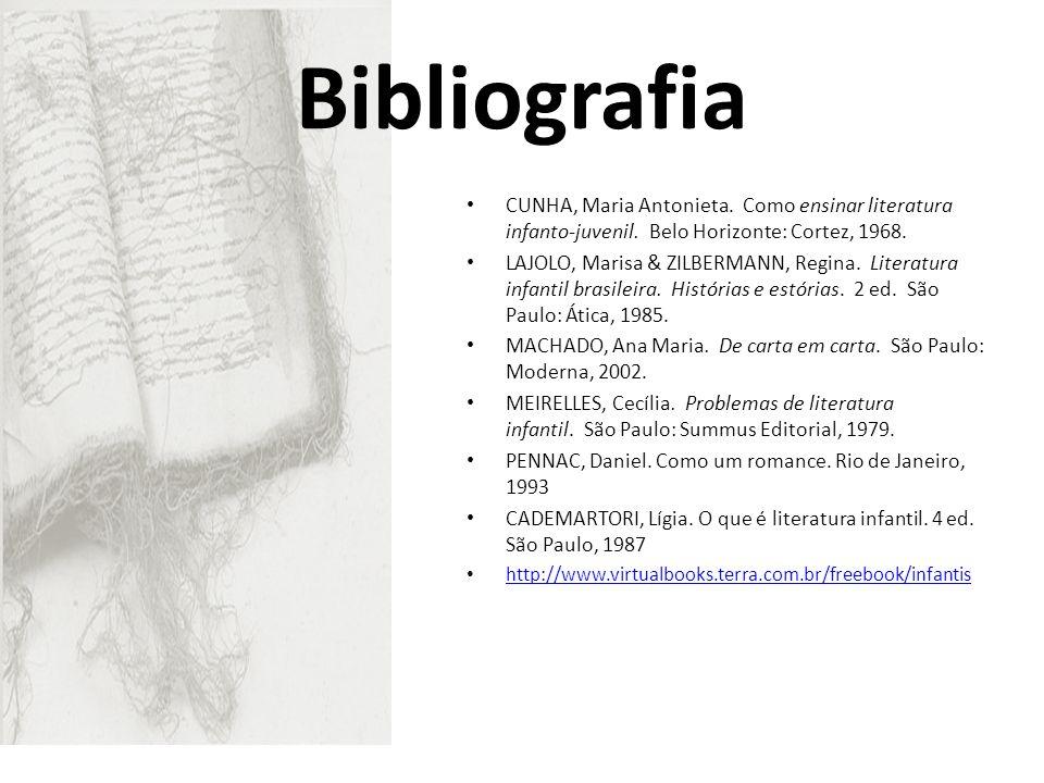 Bibliografia CUNHA, Maria Antonieta. Como ensinar literatura infanto-juvenil. Belo Horizonte: Cortez, 1968.