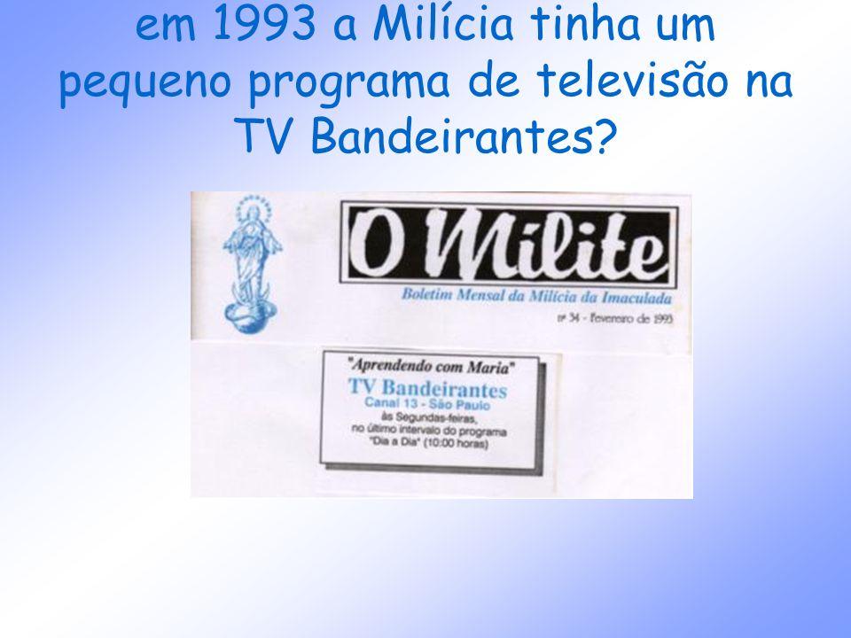 em 1993 a Milícia tinha um pequeno programa de televisão na TV Bandeirantes