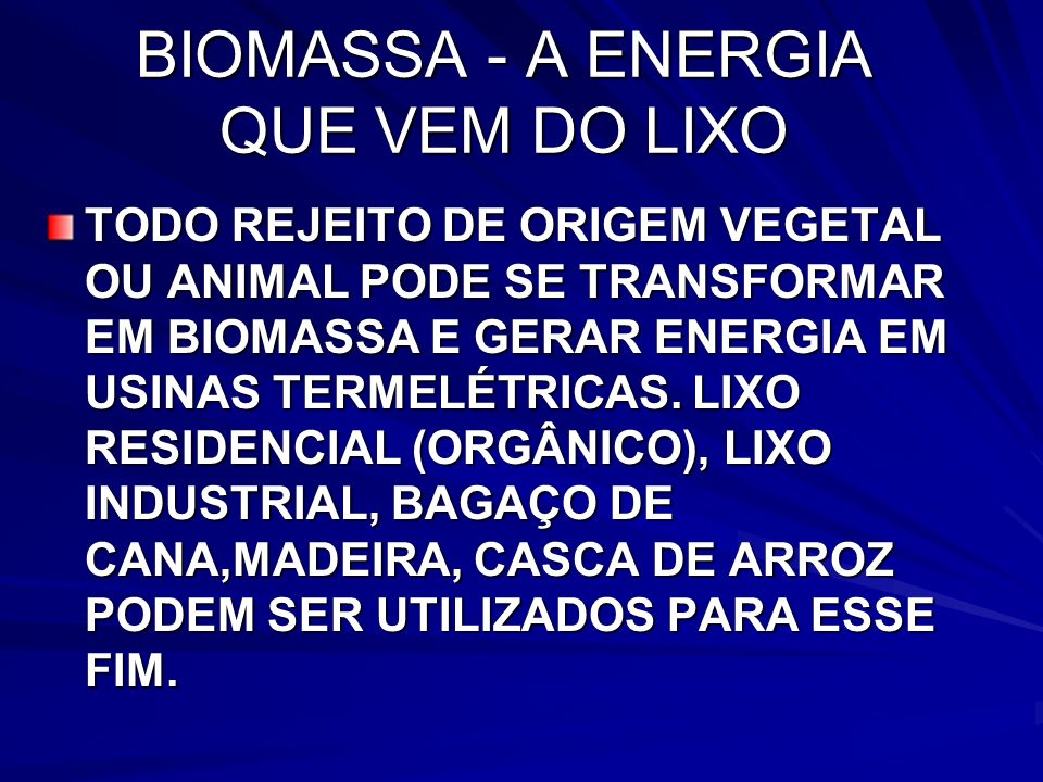 BIOMASSA - A ENERGIA QUE VEM DO LIXO