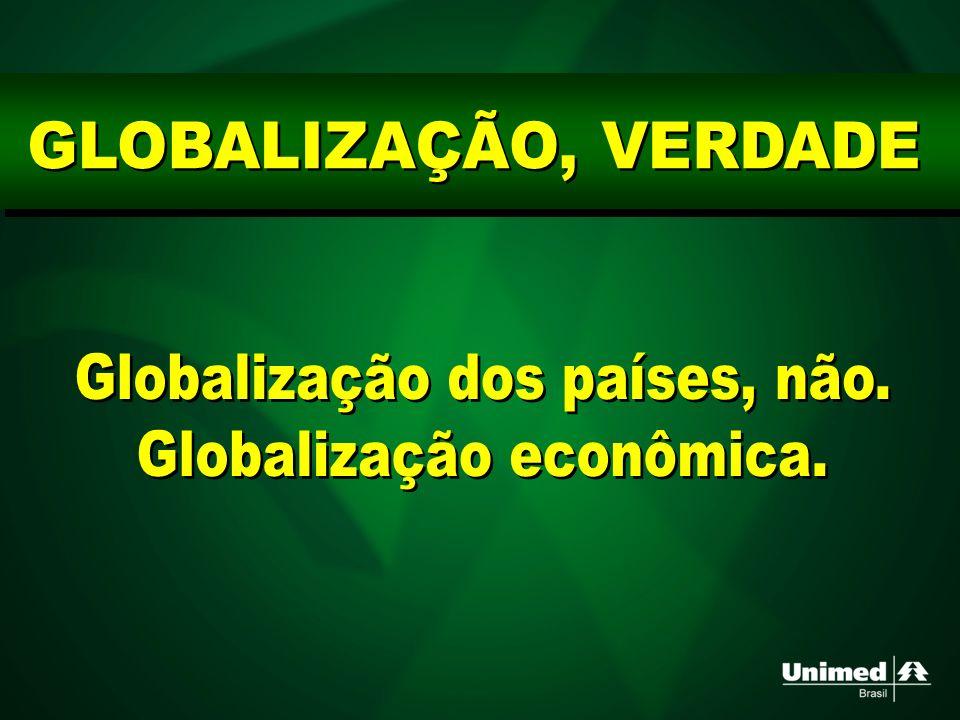 Globalização dos países, não. Globalização econômica.