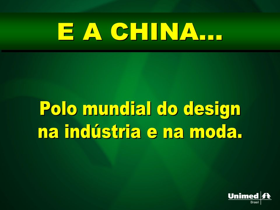 E A CHINA... Polo mundial do design na indústria e na moda.