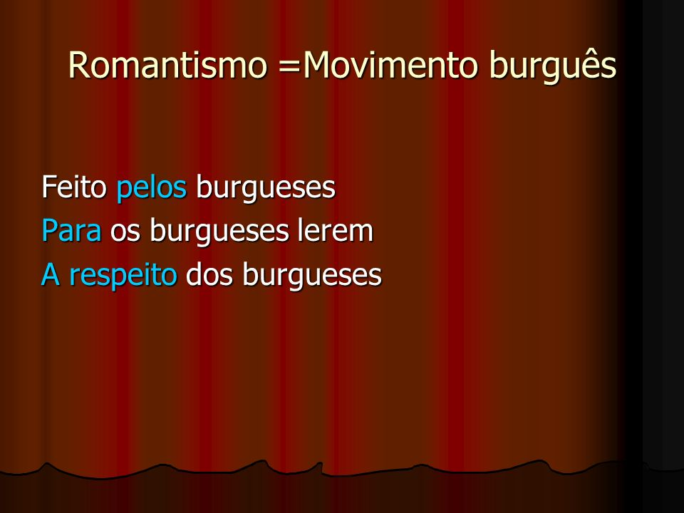 Romantismo =Movimento burguês