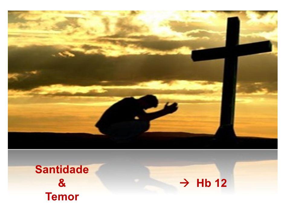 Santidade & Temor  Hb 12