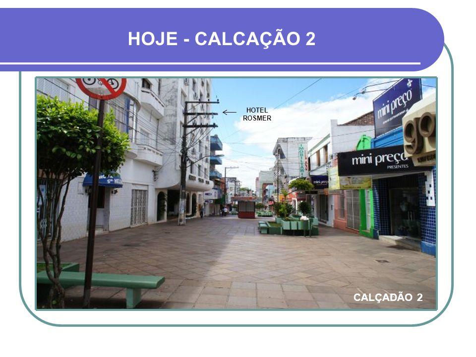 HOJE - CALCAÇÃO 2 HOTEL ROSMER CALÇADÃO 2