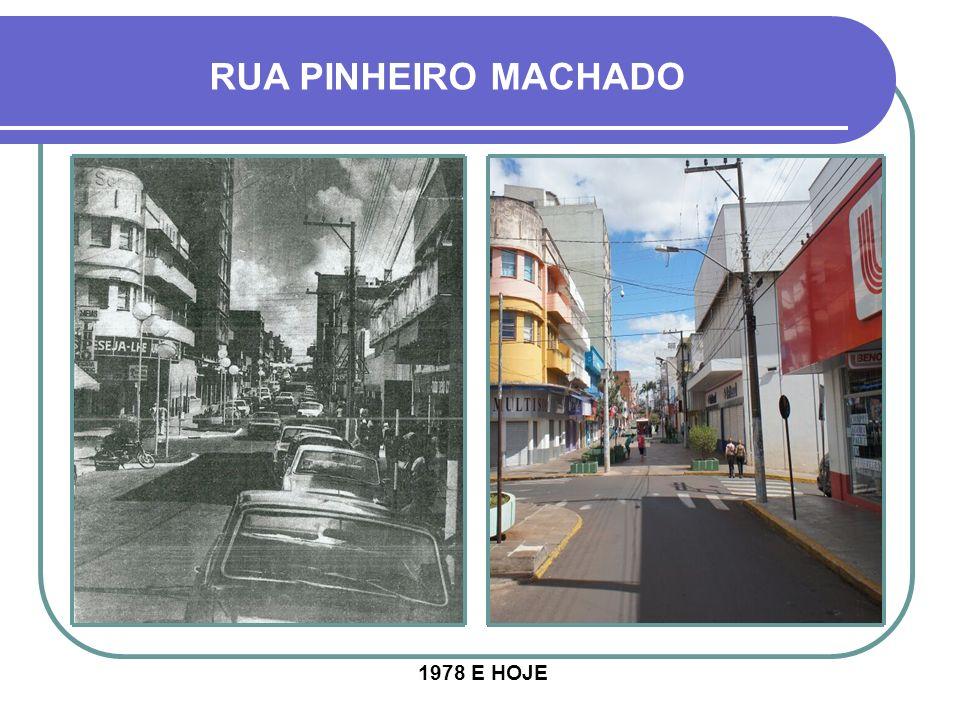 RUA PINHEIRO MACHADO 1978 E HOJE