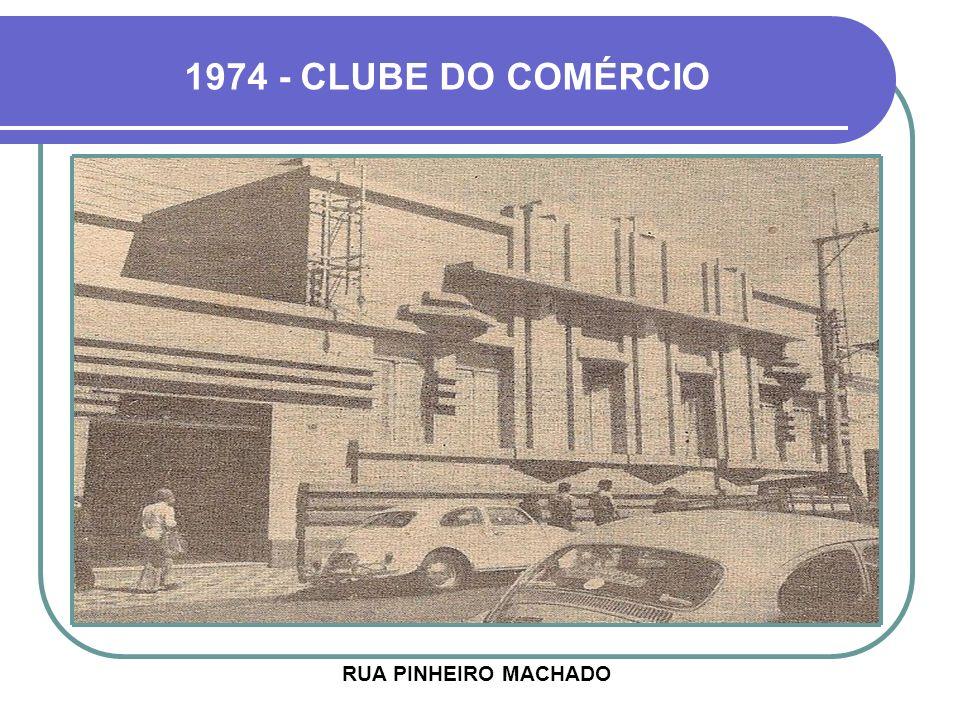 1974 - CLUBE DO COMÉRCIO RUA PINHEIRO MACHADO