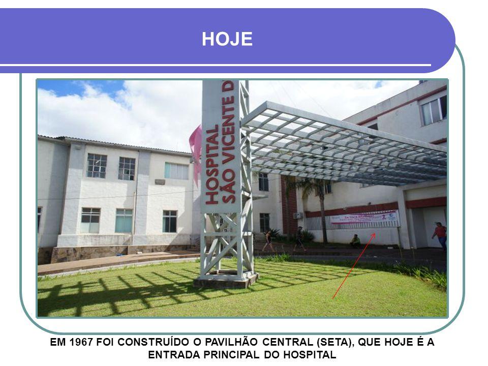 HOJE EM 1967 FOI CONSTRUÍDO O PAVILHÃO CENTRAL (SETA), QUE HOJE É A ENTRADA PRINCIPAL DO HOSPITAL