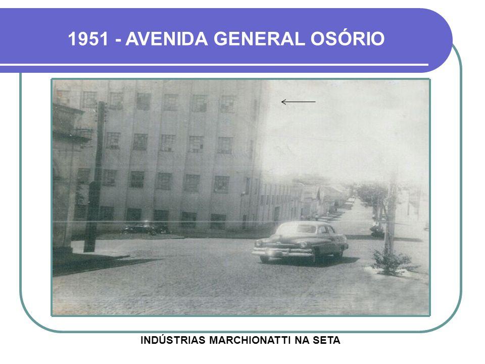 1951 - AVENIDA GENERAL OSÓRIO INDÚSTRIAS MARCHIONATTI NA SETA