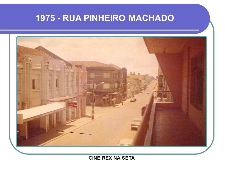 1975 - RUA PINHEIRO MACHADO CINE REX NA SETA