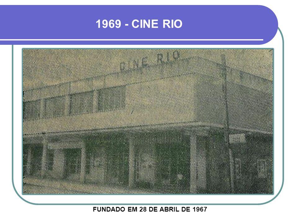 1969 - CINE RIO FUNDADO EM 28 DE ABRIL DE 1967