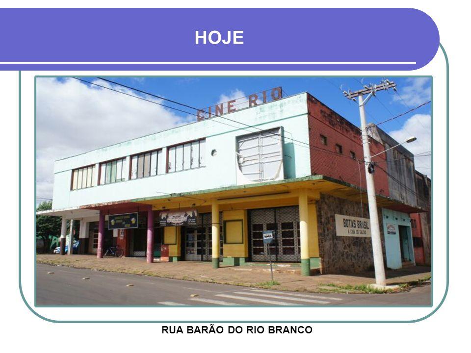 HOJE RUA BARÃO DO RIO BRANCO