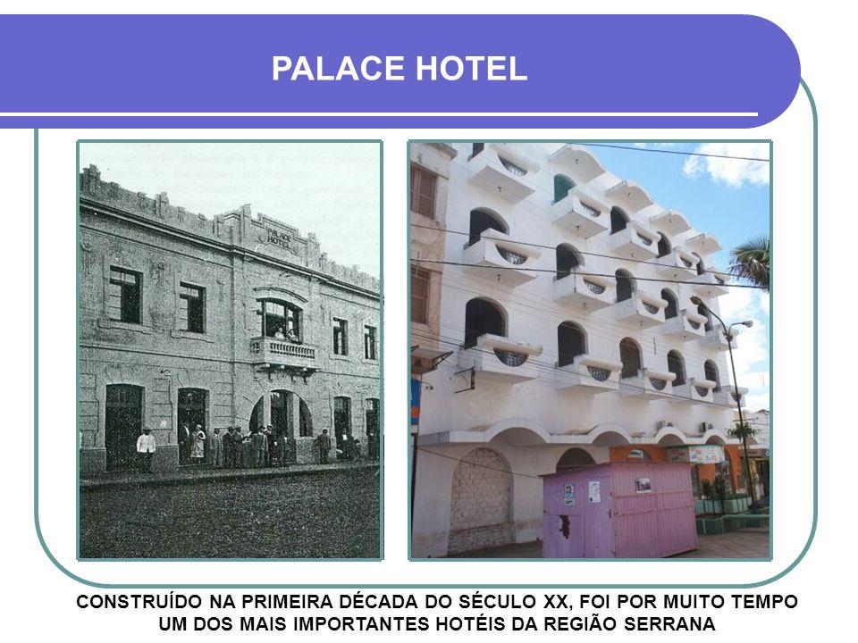 PALACE HOTEL CONSTRUÍDO NA PRIMEIRA DÉCADA DO SÉCULO XX, FOI POR MUITO TEMPO UM DOS MAIS IMPORTANTES HOTÉIS DA REGIÃO SERRANA.