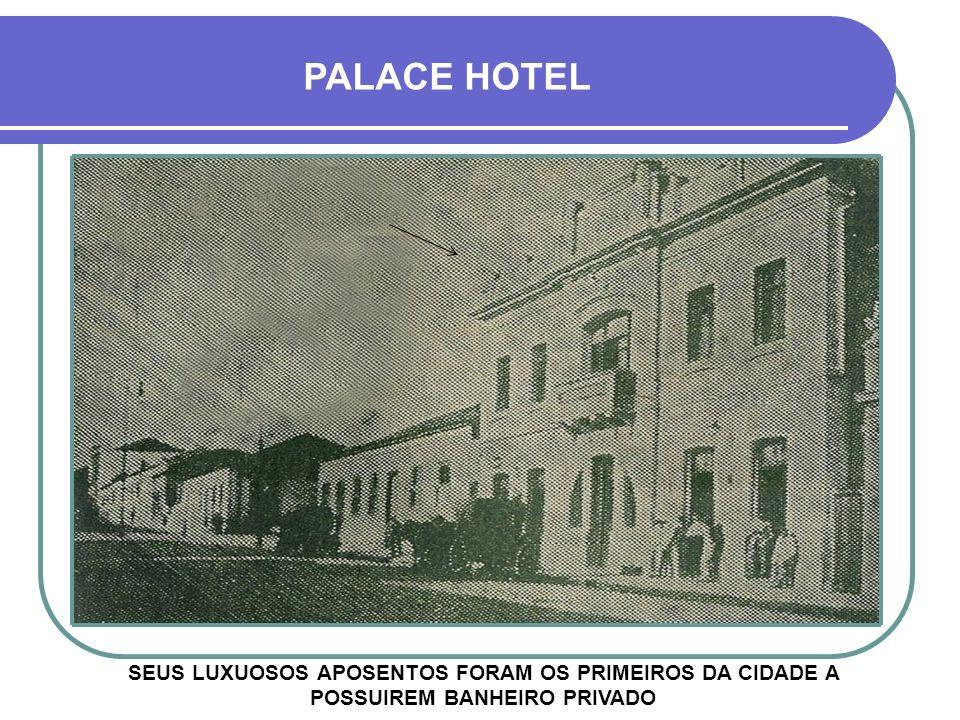 PALACE HOTEL SEUS LUXUOSOS APOSENTOS FORAM OS PRIMEIROS DA CIDADE A POSSUIREM BANHEIRO PRIVADO