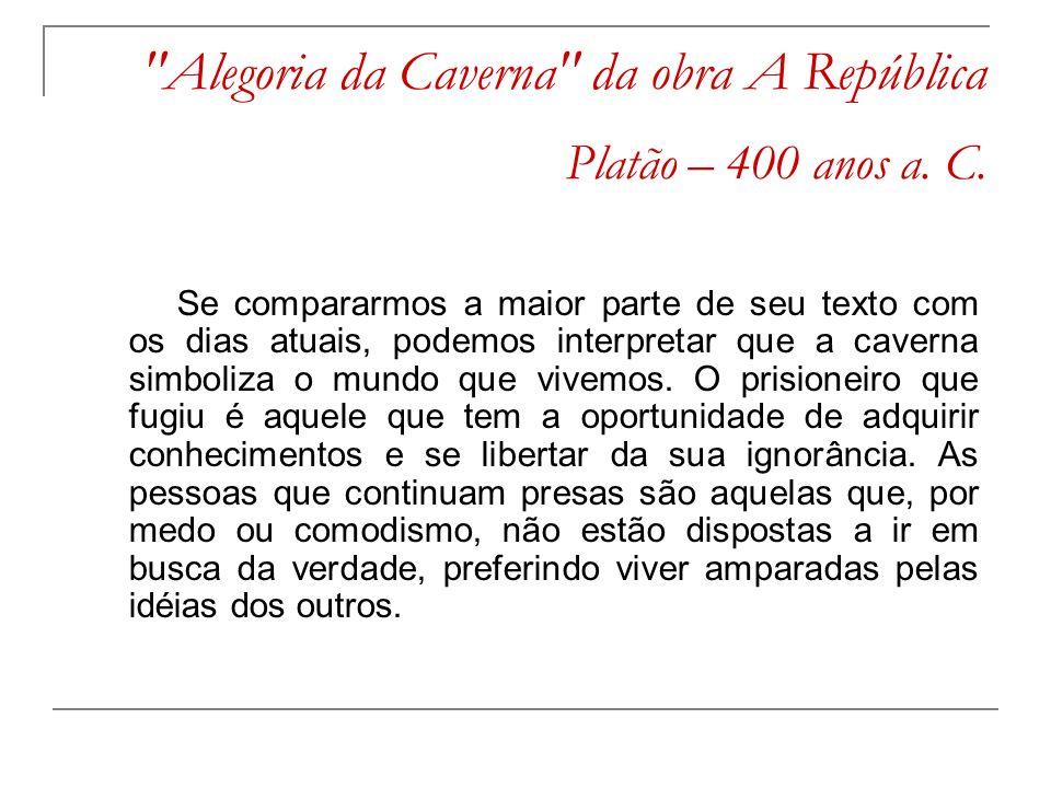 Alegoria da Caverna da obra A República Platão – 400 anos a. C.