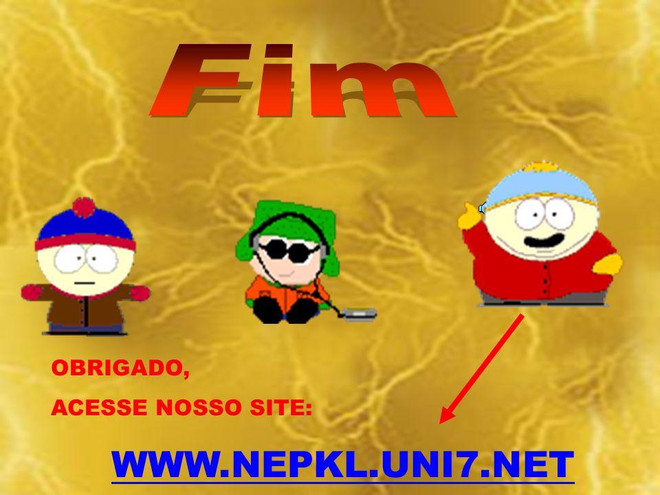 Fim OBRIGADO, ACESSE NOSSO SITE: WWW.NEPKL.UNI7.NET