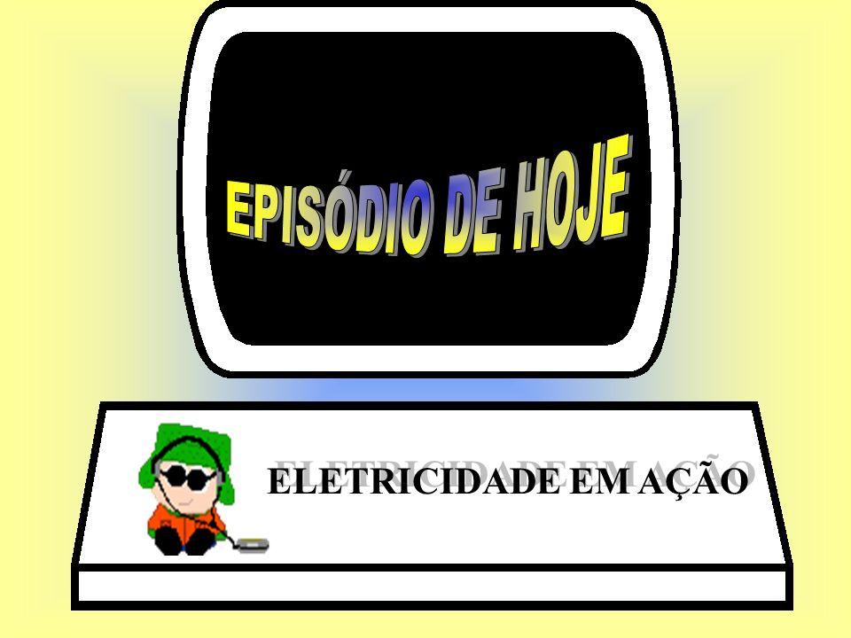 EPISÓDIO DE HOJE ELETRICIDADE EM AÇÃO