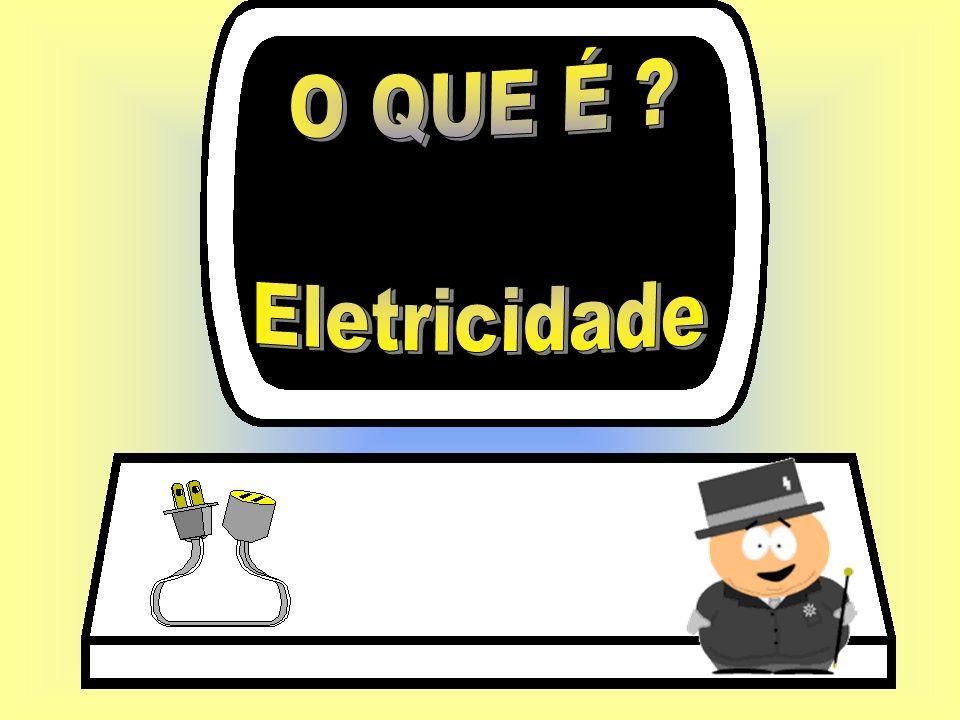 O QUE É Eletricidade