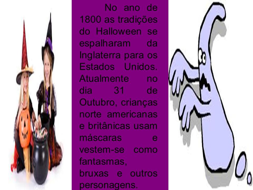 No ano de 1800 as tradições do Halloween se espalharam da Inglaterra para os Estados Unidos.