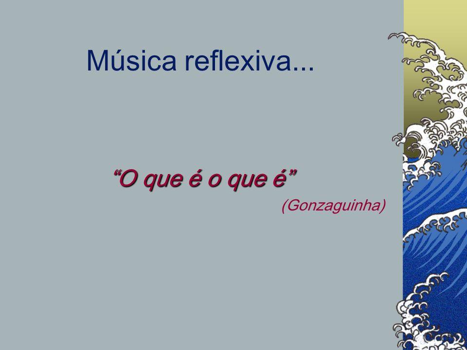 Música reflexiva... O que é o que é (Gonzaguinha)