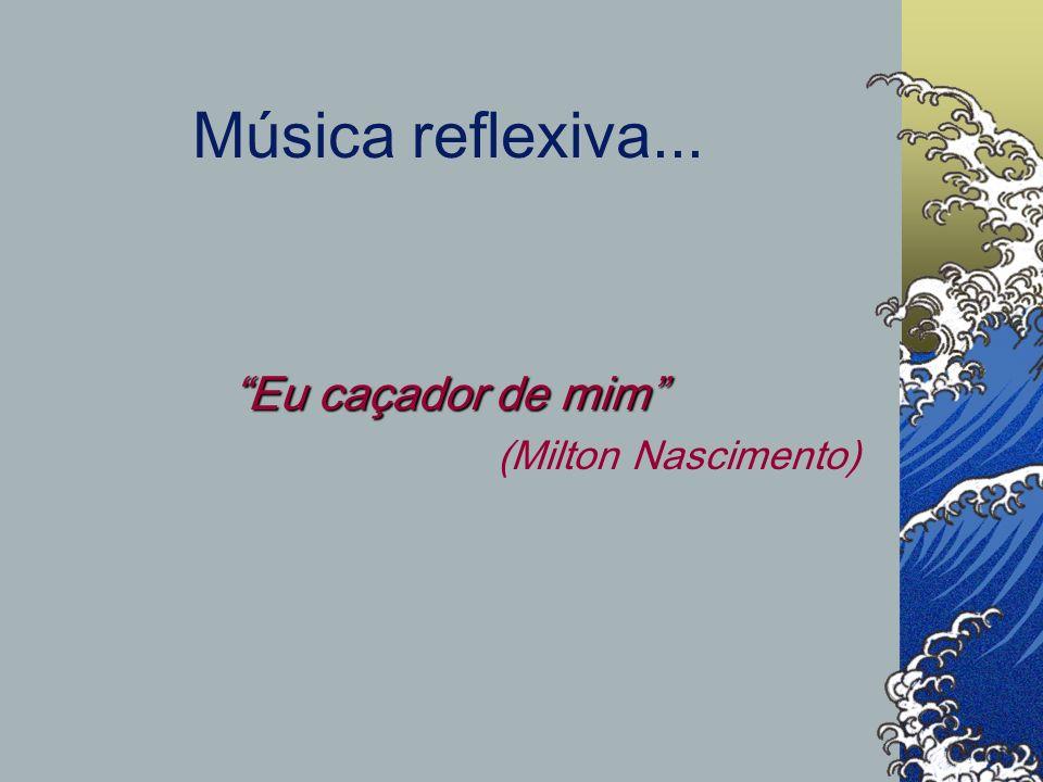 Música reflexiva... Eu caçador de mim (Milton Nascimento)