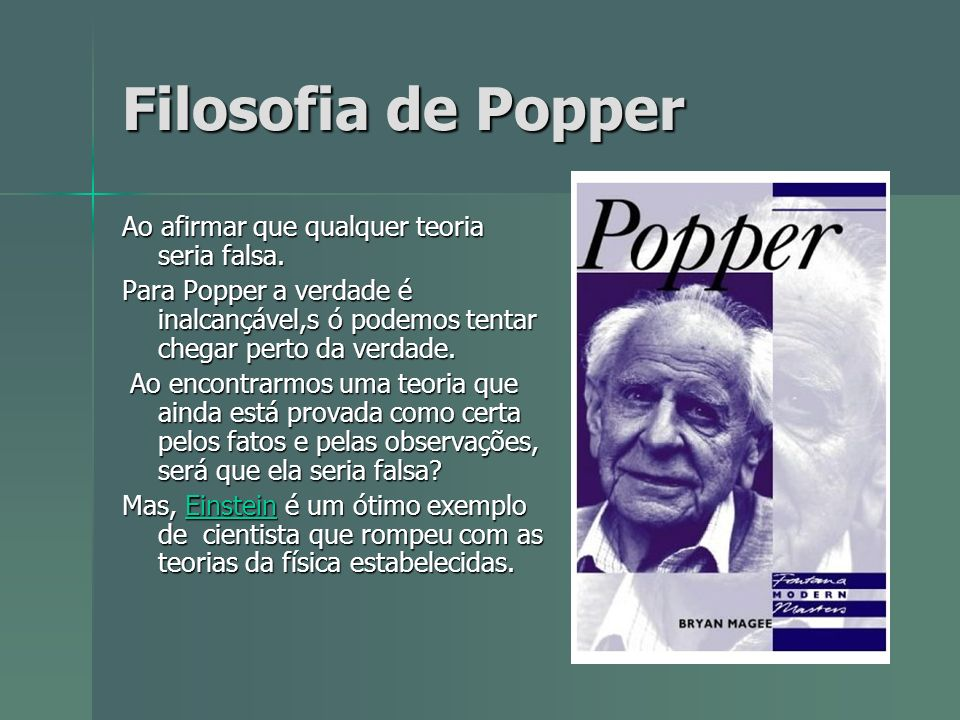 Filosofia de Popper Ao afirmar que qualquer teoria seria falsa.