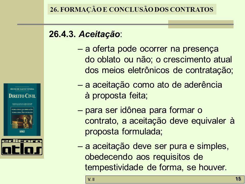 26.4.3. Aceitação: – a oferta pode ocorrer na presença do oblato ou não; o crescimento atual dos meios eletrônicos de contratação;