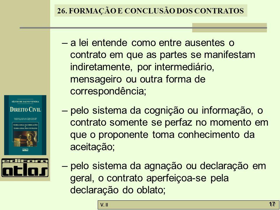 – a lei entende como entre ausentes o contrato em que as partes se manifestam indiretamente, por intermediário, mensageiro ou outra forma de correspondência;