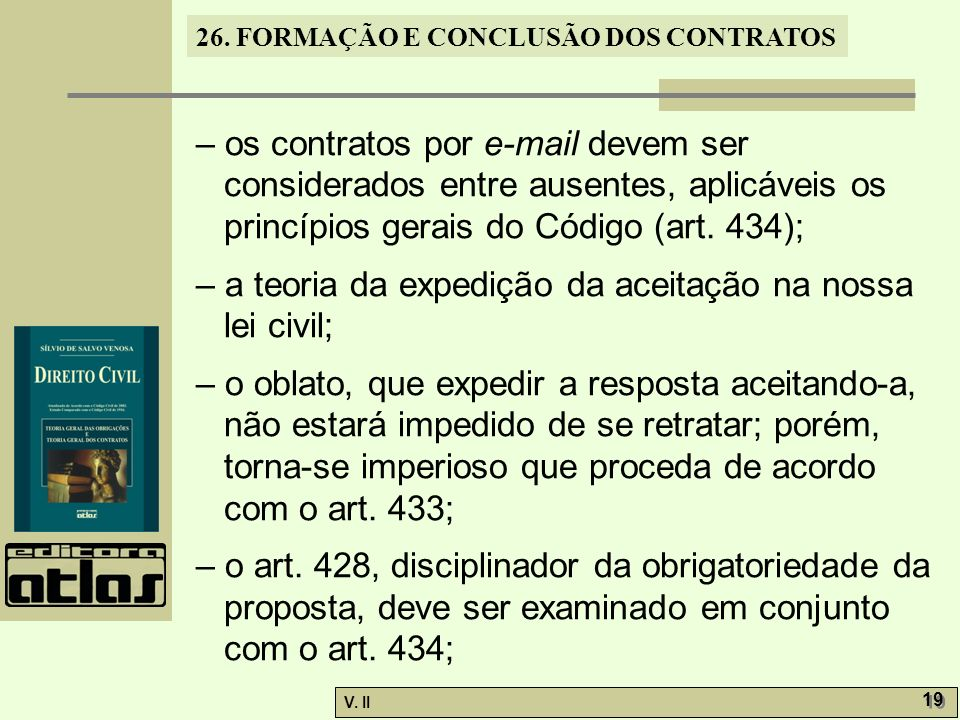– os contratos por e-mail devem ser considerados entre ausentes, aplicáveis os princípios gerais do Código (art. 434);