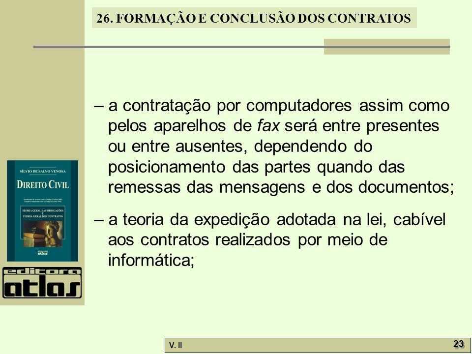 – a contratação por computadores assim como pelos aparelhos de fax será entre presentes ou entre ausentes, dependendo do posicionamento das partes quando das remessas das mensagens e dos documentos;