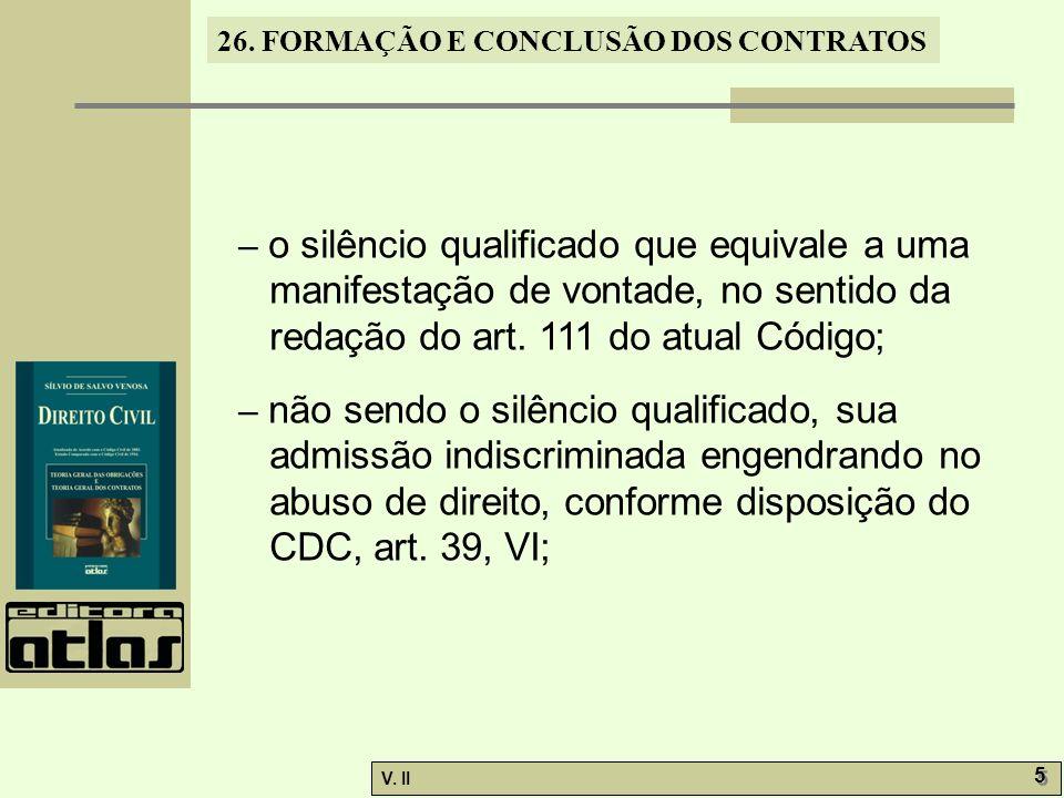 – o silêncio qualificado que equivale a uma manifestação de vontade, no sentido da redação do art. 111 do atual Código;