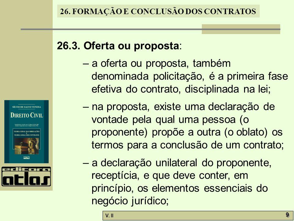 26.3. Oferta ou proposta: – a oferta ou proposta, também denominada policitação, é a primeira fase efetiva do contrato, disciplinada na lei;