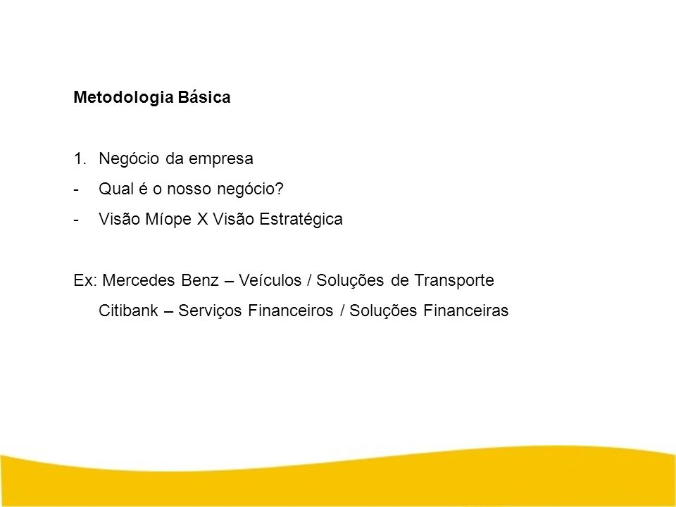 Metodologia Básica Negócio da empresa. Qual é o nosso negócio Visão Míope X Visão Estratégica.
