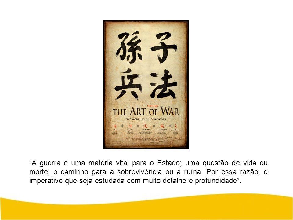 A guerra é uma matéria vital para o Estado; uma questão de vida ou morte, o caminho para a sobrevivência ou a ruína.