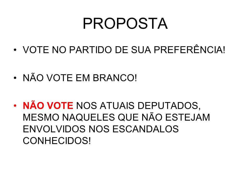 PROPOSTA VOTE NO PARTIDO DE SUA PREFERÊNCIA! NÃO VOTE EM BRANCO!