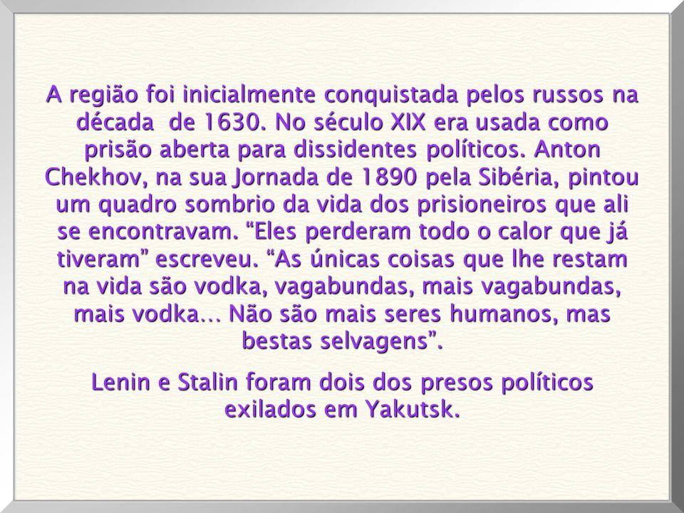 Lenin e Stalin foram dois dos presos políticos exilados em Yakutsk.