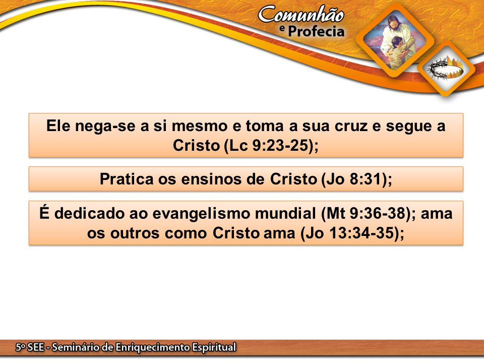 Pratica os ensinos de Cristo (Jo 8:31);
