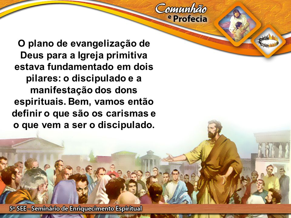 O plano de evangelização de Deus para a Igreja primitiva estava fundamentado em dois pilares: o discipulado e a manifestação dos dons espirituais.