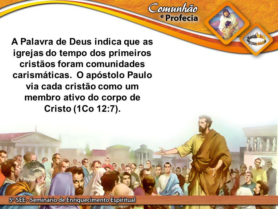 A Palavra de Deus indica que as igrejas do tempo dos primeiros cristãos foram comunidades carismáticas.