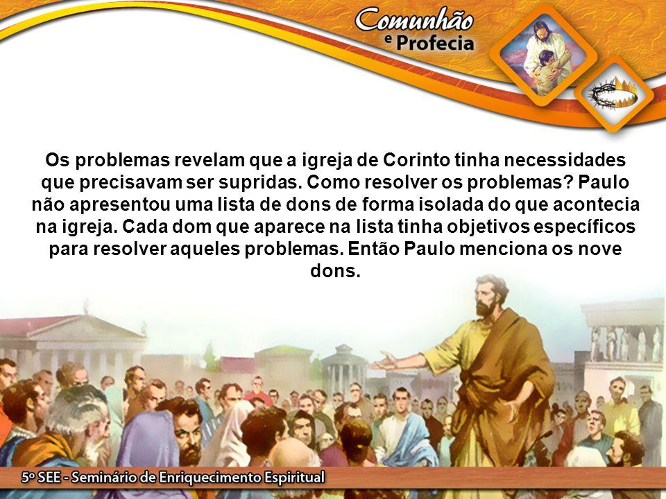 Os problemas revelam que a igreja de Corinto tinha necessidades que precisavam ser supridas.