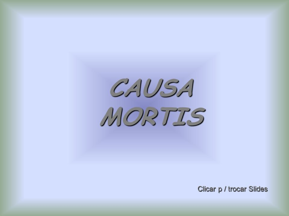 CAUSA MORTIS Clicar p / trocar Slides