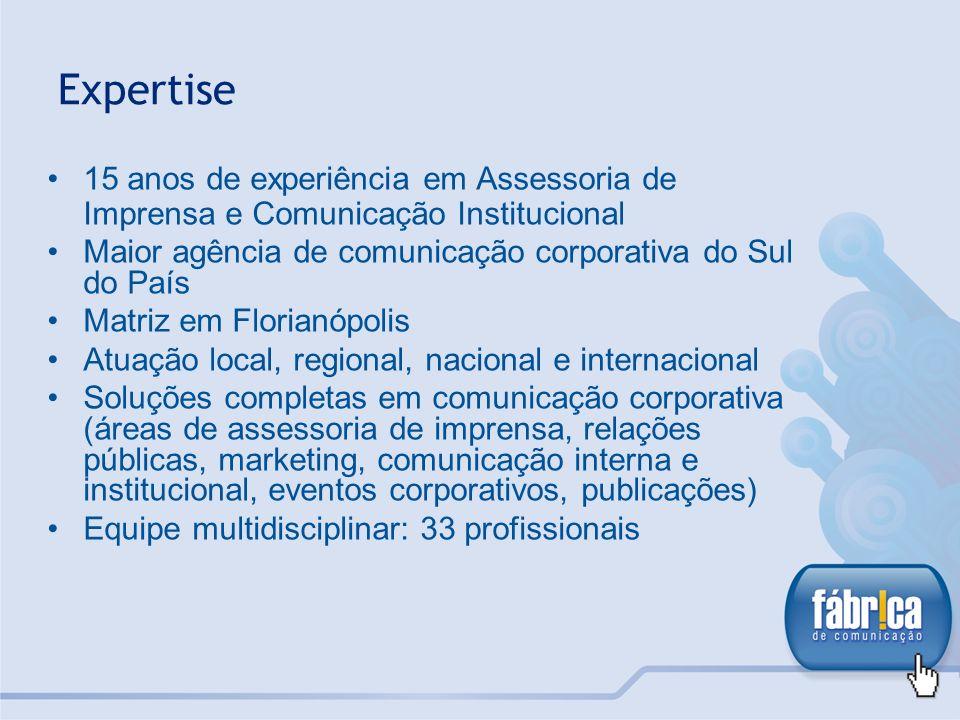 Expertise 15 anos de experiência em Assessoria de Imprensa e Comunicação Institucional. Maior agência de comunicação corporativa do Sul do País.