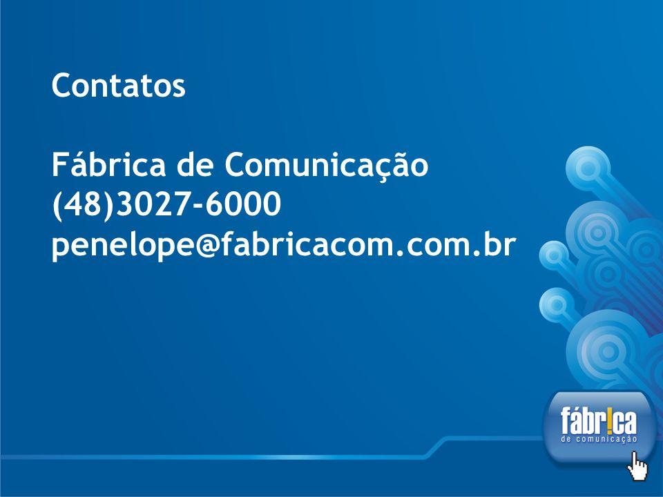 Contatos Fábrica de Comunicação (48)3027-6000 penelope@fabricacom. com
