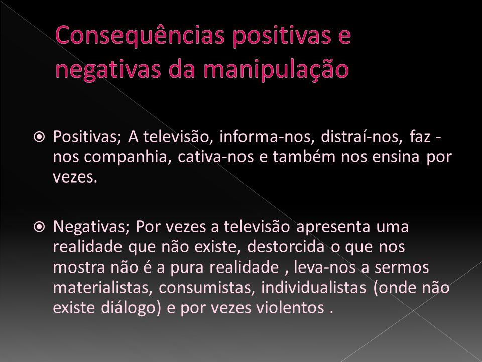 Consequências positivas e negativas da manipulação