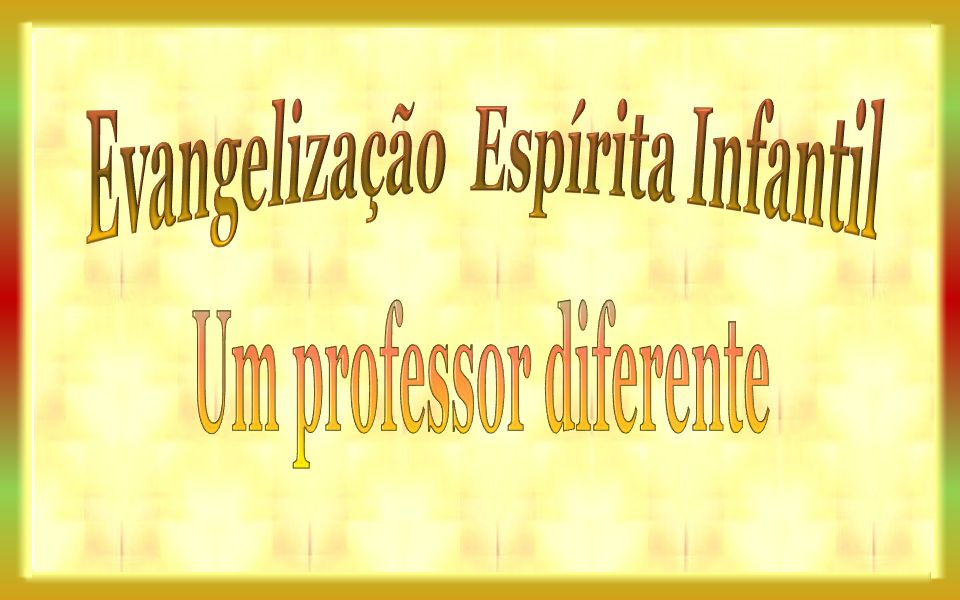 Evangelização Espírita Infantil Um professor diferente