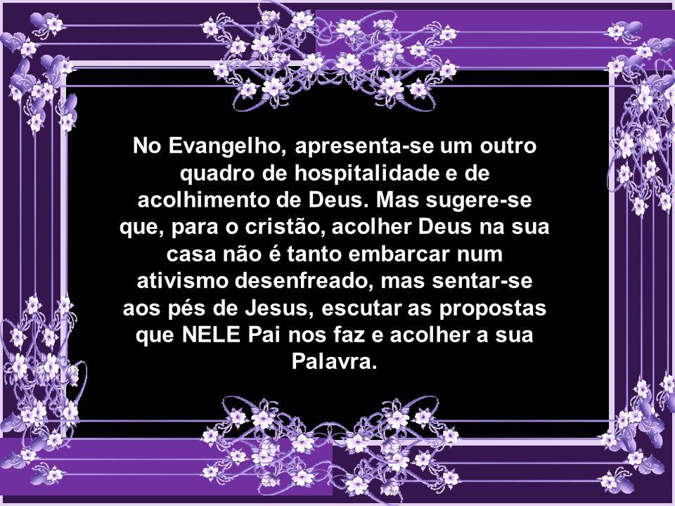 No Evangelho, apresenta-se um outro quadro de hospitalidade e de acolhimento de Deus.