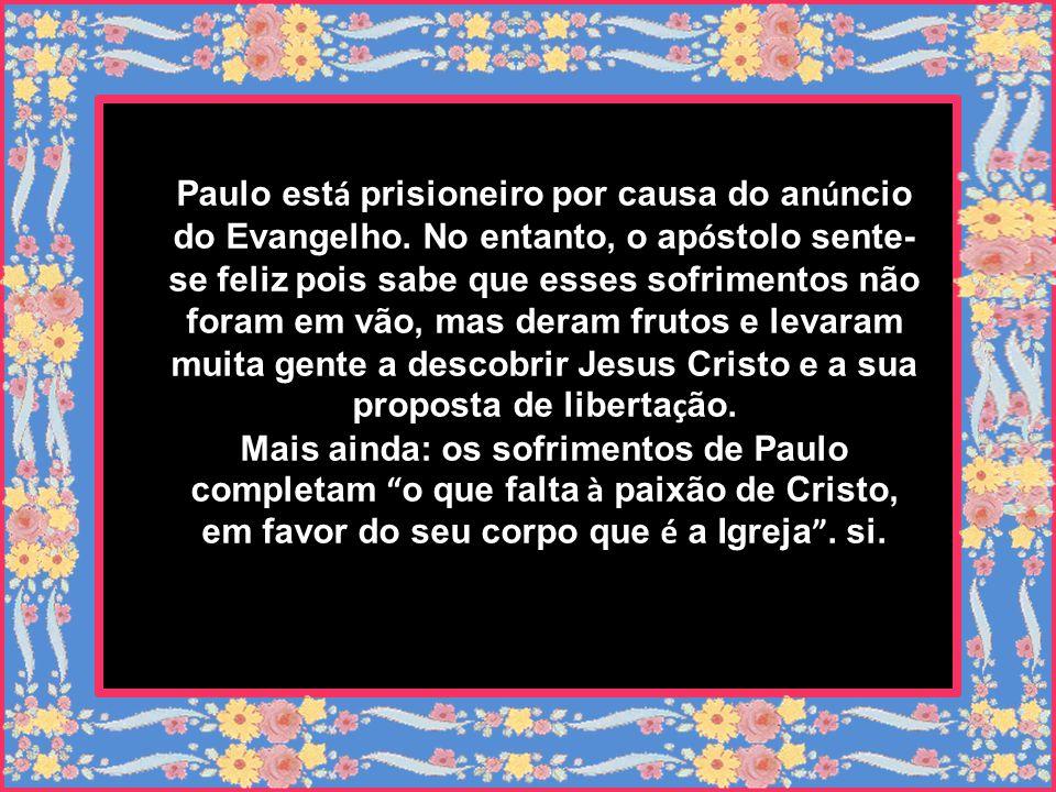 Paulo está prisioneiro por causa do anúncio do Evangelho