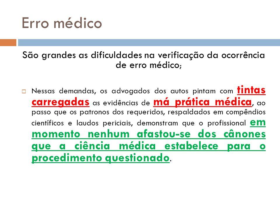 Erro médico São grandes as dificuldades na verificação da ocorrência de erro médico;