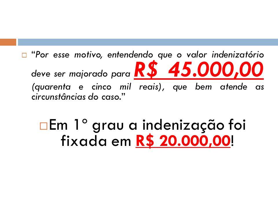Em 1º grau a indenização foi fixada em R$ 20.000,00!
